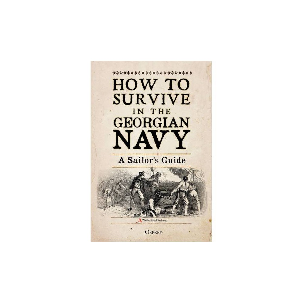 How to Survive in the Georgian Navy : A Sailor's Guide - by Bruno Pappalardo (Hardcover)