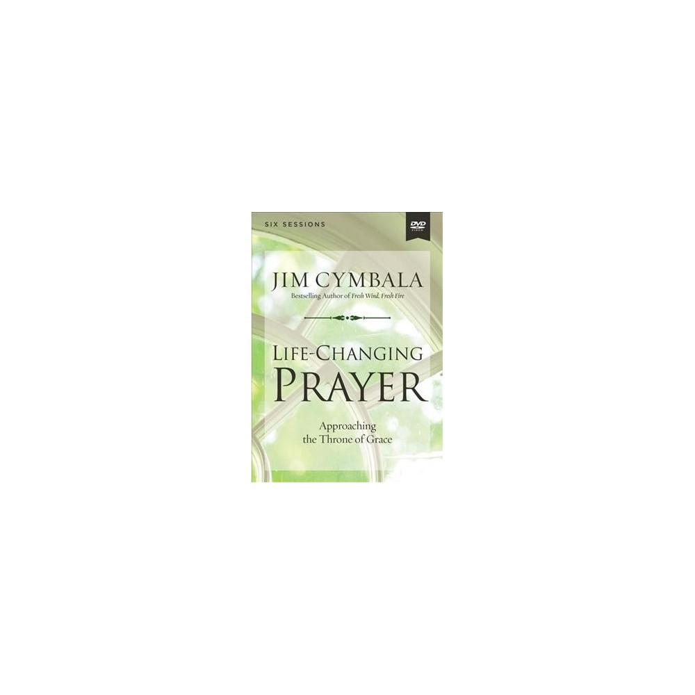 Life-changing Prayer Video Study : Approaching the Throne of Grace - by Jim Cymbala (Hardcover)