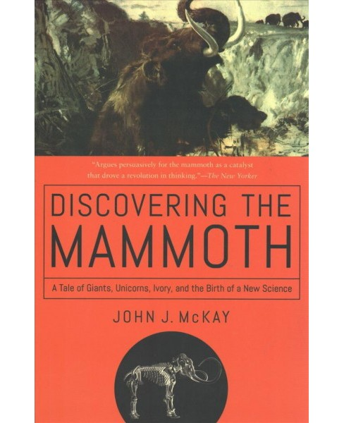 Discovering the Mammoth : A Tale of Giants, Unicorns, Ivory, and the Birth of a New Science - Reprint - image 1 of 1