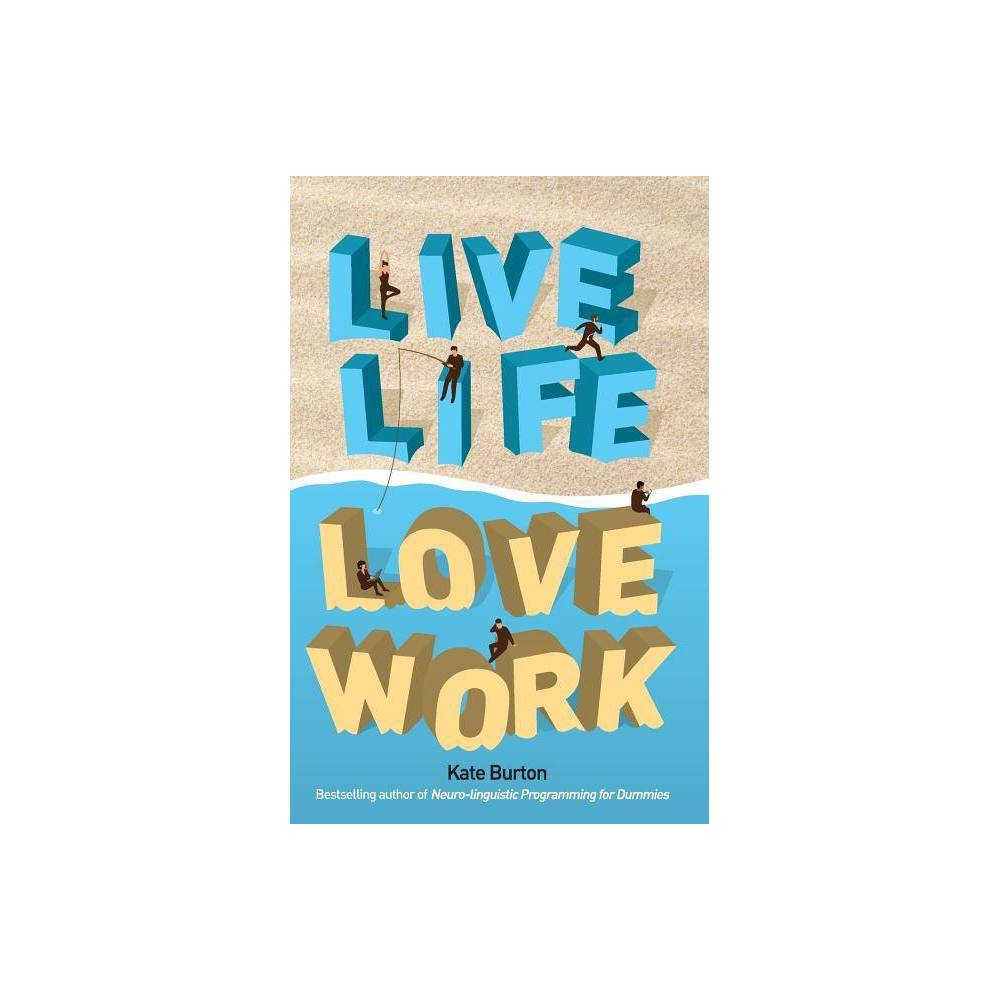 Live Life Love Work By Kate Burton Paperback