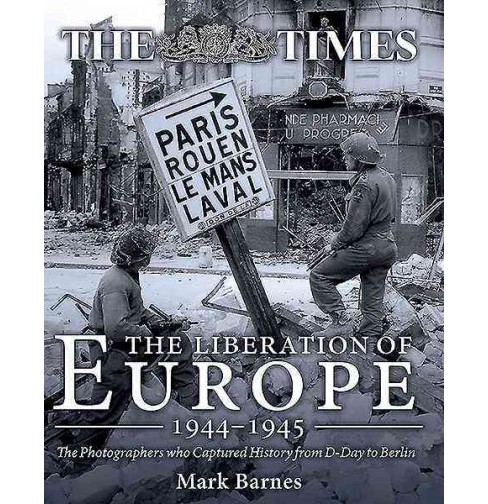 Liberation of Europe 1944-1945 : The Photographers Who Captured History from D-day to Berlin (Hardcover) - image 1 of 1