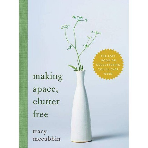 Making Space, Clutter Free - by Tracy McCubbin (Hardcover) - image 1 of 1