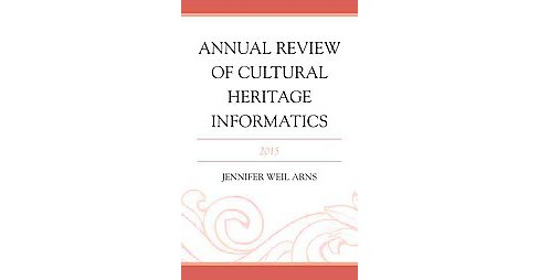 Annual Review of Cultural Heritage Informatics 2015 (Hardcover) (Jennifer Weil Arns) - image 1 of 1