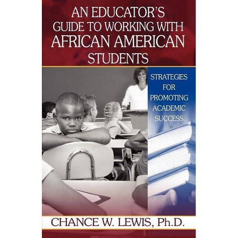 An Educator's Guide to Working with African American Students - by  Ph D Chance W Lewis (Paperback) - image 1 of 1