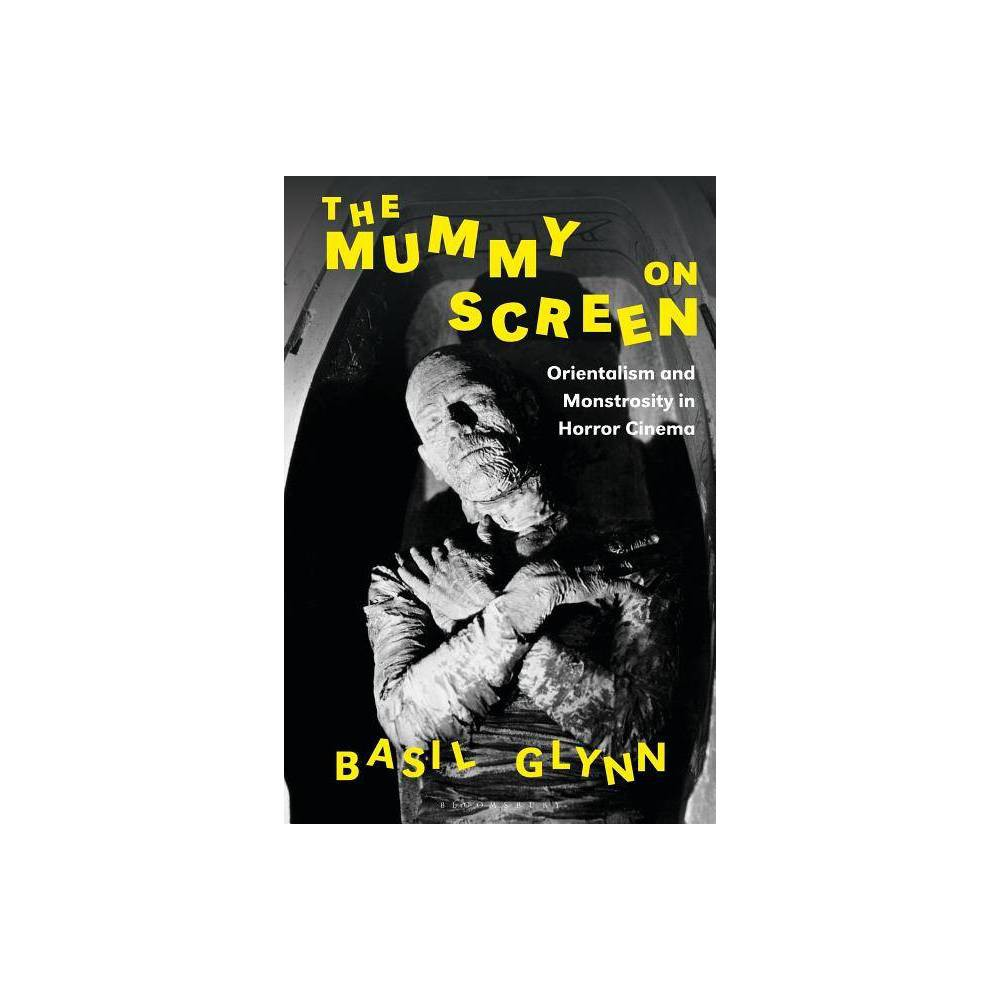 The Mummy on Screen - (International Library of the Moving Image) by Basil Glynn (Hardcover)