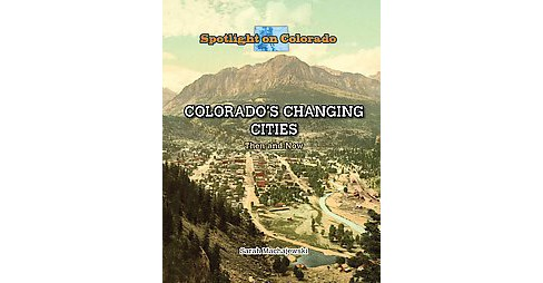 Colorado's Changing Cities : Then and Now (Library) (Elton Schmidt) - image 1 of 1