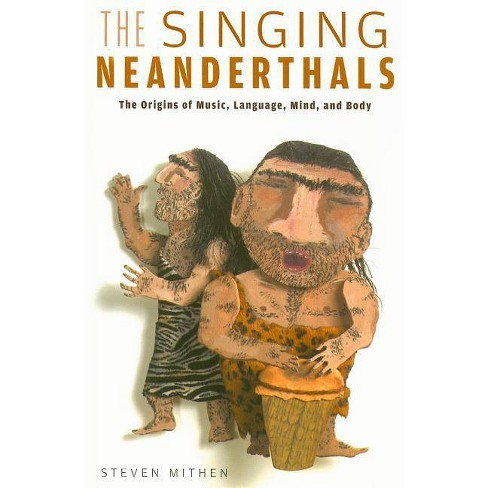 The Singing Neanderthals - by  Steven Mithen (Paperback) - image 1 of 1