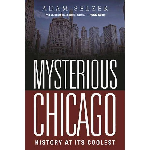 Mysterious Chicago - by  Adam Selzer (Paperback) - image 1 of 1