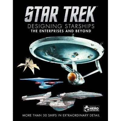Star Trek Designing Starships Volume 1: The Enterprises and Beyond - by  Ben Robinson & Marcus Reily (Hardcover)