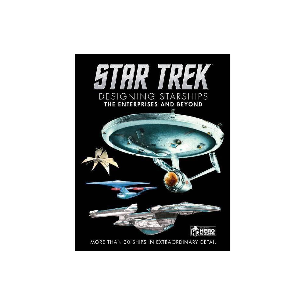 Star Trek Designing Starships Volume 1: The Enterprises and Beyond - by Ben Robinson & Marcus Reily (Hardcover) Reviews