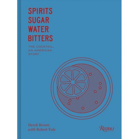 Spirits Sugar Water Bitters : How the Cocktail Conquered the World -  (Hardcover) - image 1 of 1