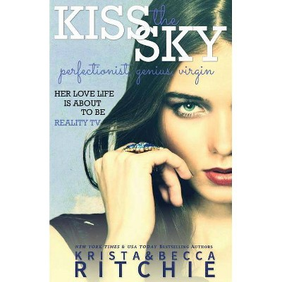 Kiss The Sky - (Calloway Sisters) by  Krista Ritchie & Becca Ritchie (Paperback)