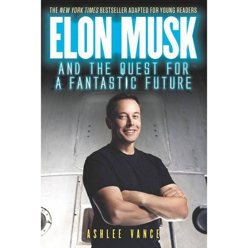 Elon Musk and the Quest for a Fantastic Future - by  Ashlee Vance (Paperback) - image 1 of 1