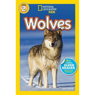 National Geographic Readers: Wolves - by  Laura Marsh (Paperback)