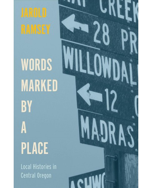 Words Marked by a Place : Local Histories in Central Oregon -  by Jarold Ramsey (Paperback) - image 1 of 1