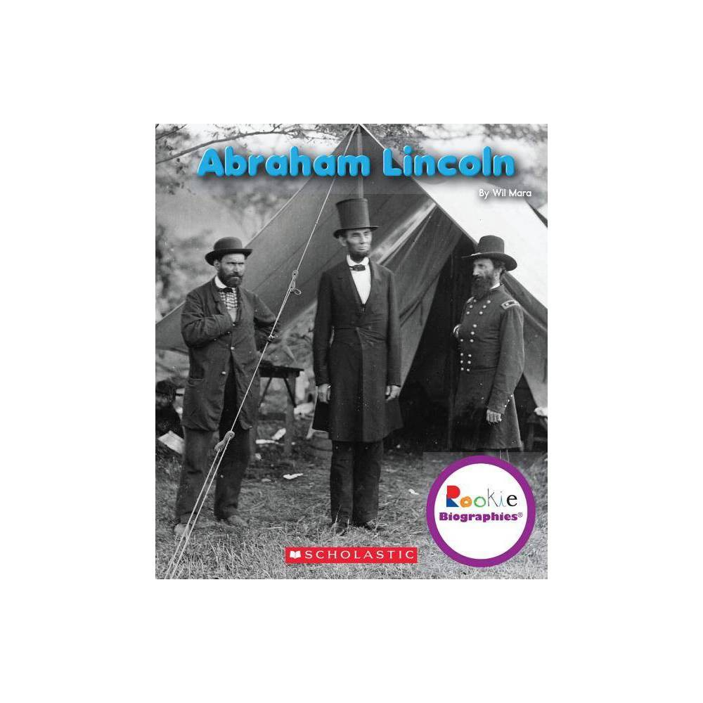 Abraham Lincoln Rookie Biographies Paperback By Wil Mara Paperback