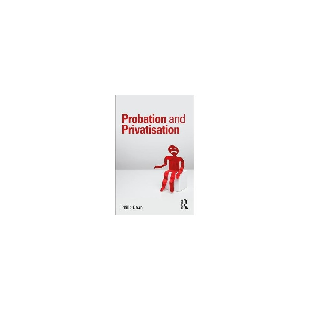 Probation and Privatisation - by Philip Bean (Paperback)