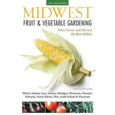 Midwest Fruit & Vegetable Gardening - (Fruit & Vegetable Gardening Guides) by  Katie Elzer-Peters - image 1 of 1