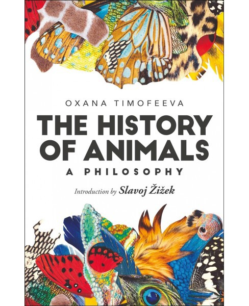 History of Animals : A Philosophy -  by Oxana Timofeeva (Hardcover) - image 1 of 1