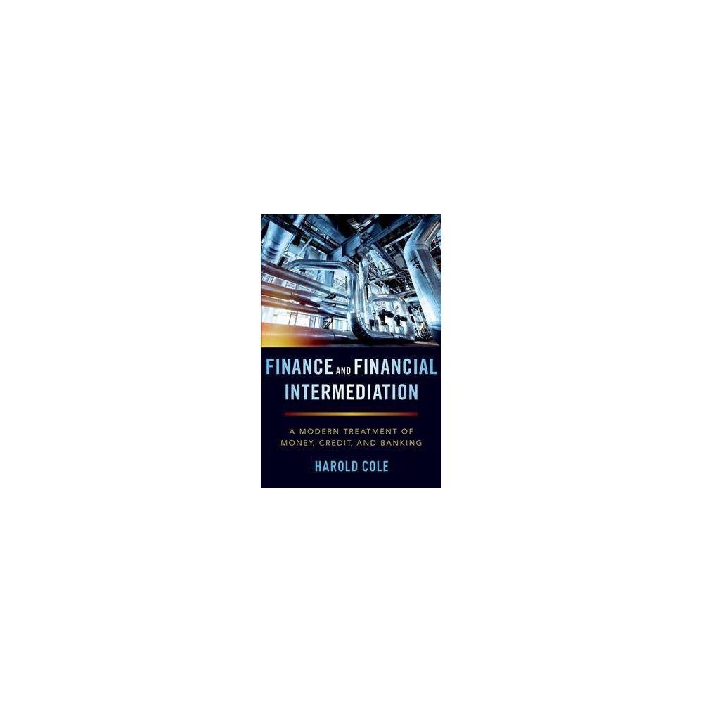 Finance and Financial Intermediation : A Modern Treatment of Money, Credit, and Banking - (Hardcover)