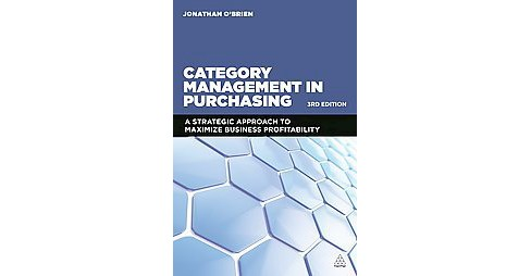 Category Management in Purchasing : A strategic approach to maximize business profitability (Hardcover) - image 1 of 1