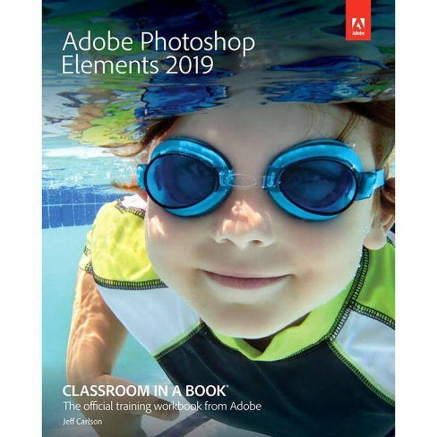 Adobe Photoshop Elements 2019 Classroom in a Book - by  Jeff Carlson (Paperback) - image 1 of 1