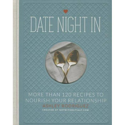 Date Night in - by Ashley Rodriguez (Hardcover)