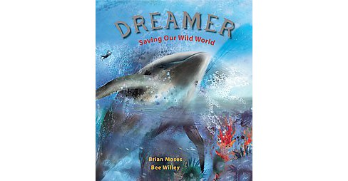Dreamer : Saving Our Wild World (Hardcover) (Brian Moses) - image 1 of 1
