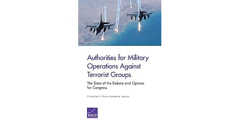 Authorities for Military Operations Against Terrorist Groups : The State of the Debate and Options for - image 1 of 1