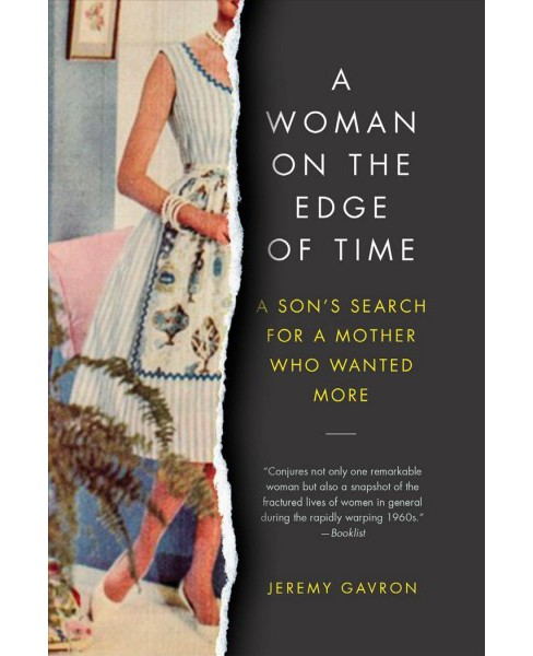 Woman on the Edge of Time : A Son's Search for a Mother Who Wanted More (Reprint) (Paperback) (Jeremy - image 1 of 1