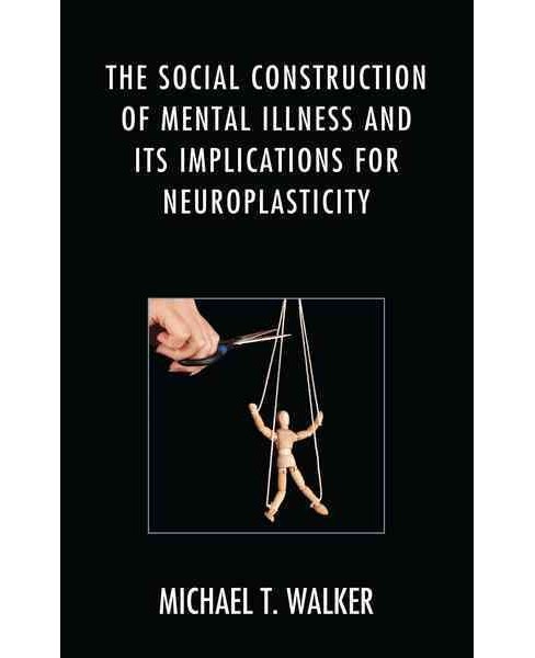 Social Construction of Mental Illness and Its Implications for Neuroplasticity (Hardcover) (Michael T. - image 1 of 1