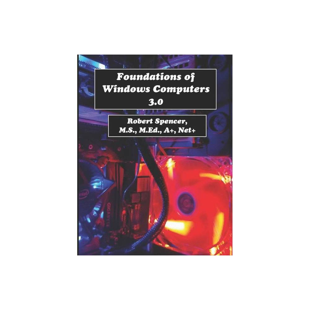 Foundations of Windows Computers 3.0 - by Robert Spencer (Paperback)