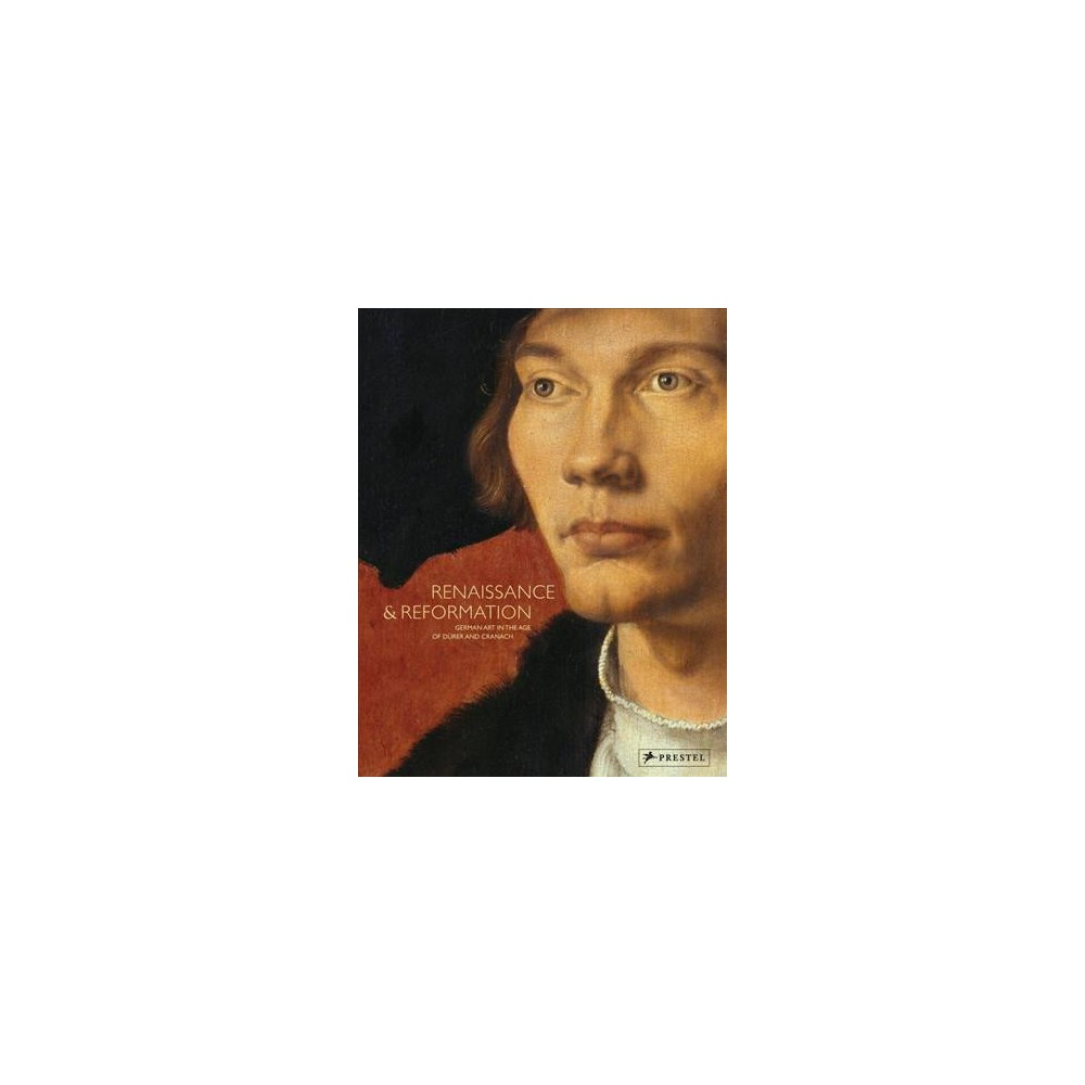 Renaissance & Reformation : German Art in the Age of Dürer and Cranach (Hardcover)