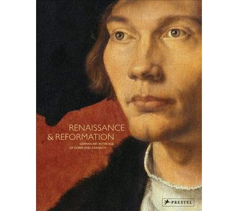 Renaissance & Reformation : German Art in the Age of Dürer and Cranach (Hardcover) - image 1 of 1