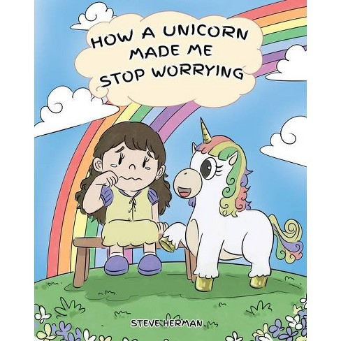 How A Unicorn Made Me Stop Worrying - (My Unicorn Books) by  Steve Herman (Paperback) - image 1 of 1