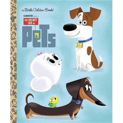 The Secret Life of Pets Little Golden Book (Secret Life of Pets) (Hardcover) by Golden Books, by Dennis R. Shealy