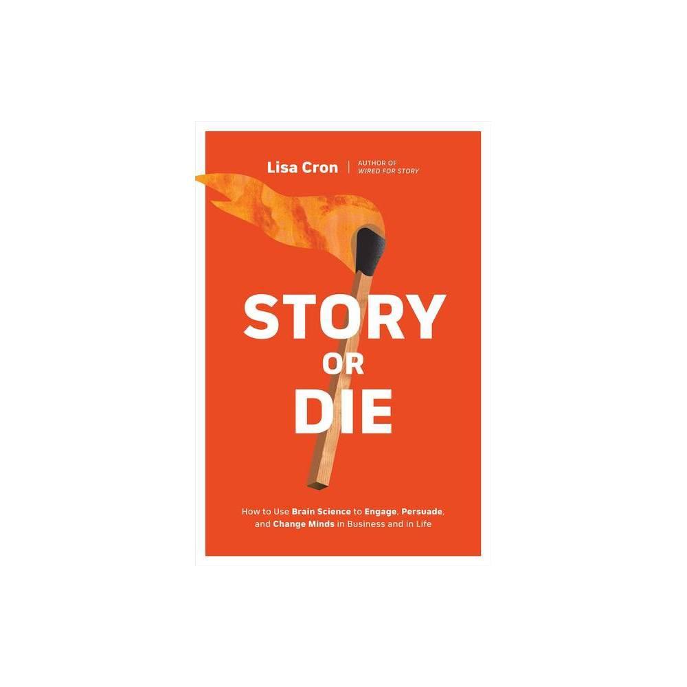 Story Or Die By Lisa Cron Paperback