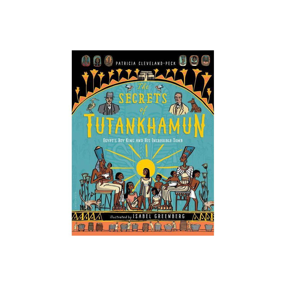 The Secrets Of Tutankhamun By Patricia Cleveland Peck Hardcover