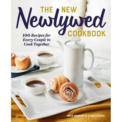 The New Newlywed Cookbook - by Kenzie Swanhart & Julien Levesque (Paperback)