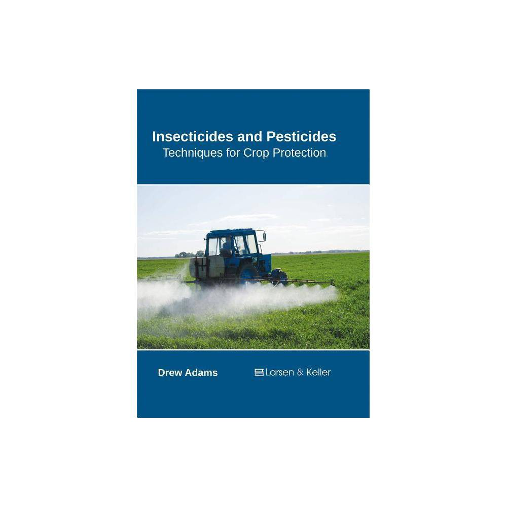 Insecticides and Pesticides: Techniques for Crop Protection - (Hardcover)