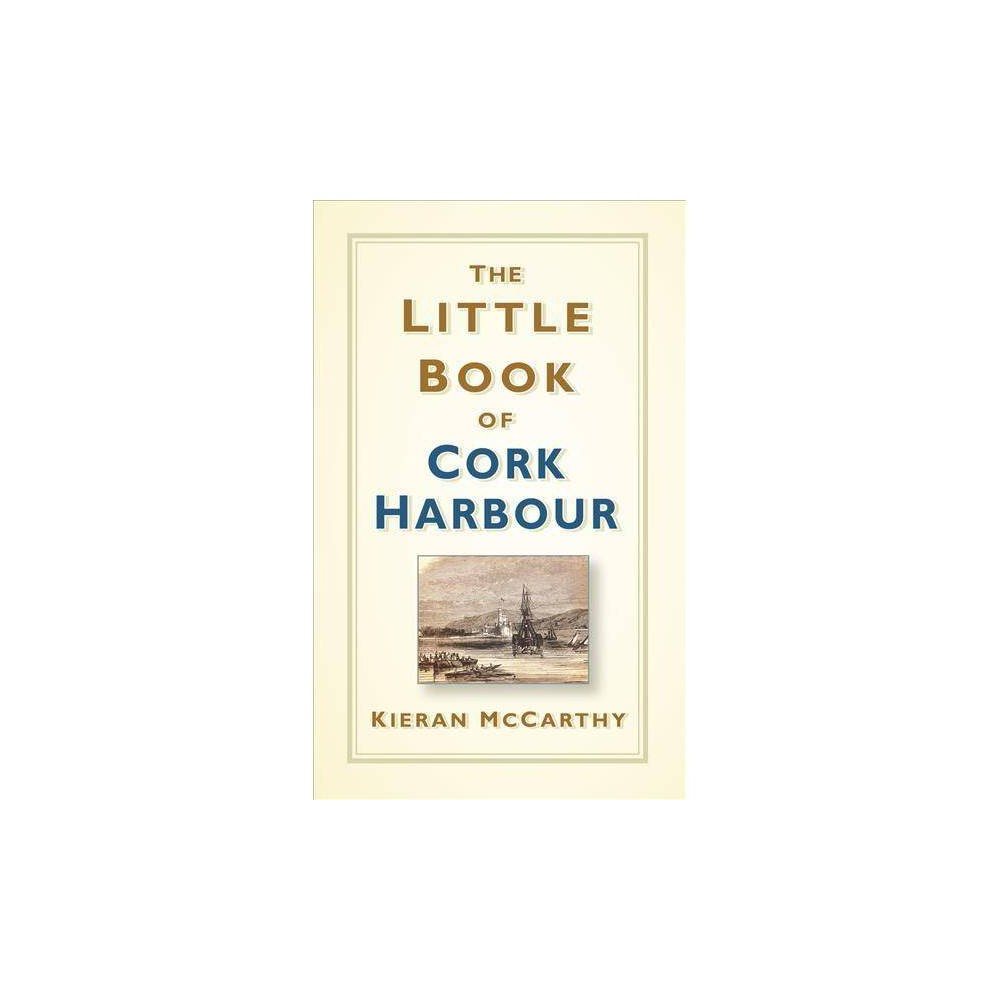 The Little Book of Cork Harbour - by Kieran Mccarthy (Hardcover)