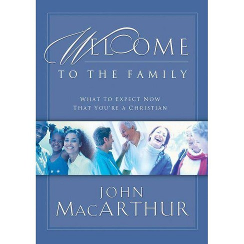 Welcome to the Family - by  John F MacArthur (Paperback) - image 1 of 1
