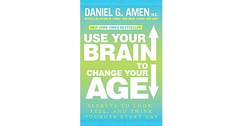 Use Your Brain to Change Your Age : Secrets to Look, Feel, and Think Younger Every Day (Reprint) - image 1 of 1