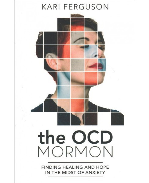 Ocd Mormon : Finding Healing and Hope in the Midst of Anxiety (Paperback) (Kari Ferguson) - image 1 of 1