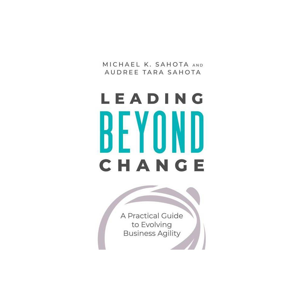 Leading Beyond Change By Michael Sahota Michael K Sahota Audree Tara Sahota Paperback