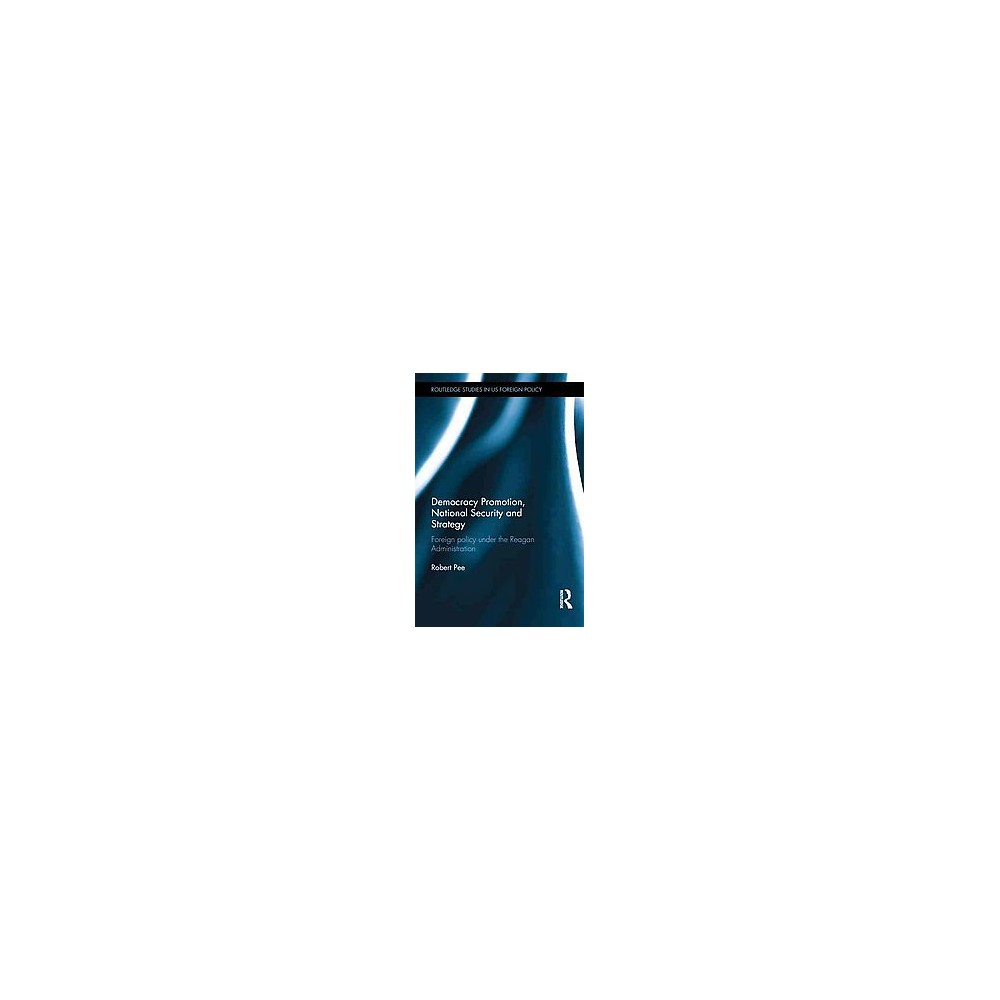 Democracy Promotion, National Security a ( Routledge Studies in US Foreign Policy) (Hardcover)