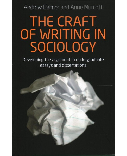 Craft of Writing in Sociology : Developing the Argument in Undergraduate Essays and Dissertations - image 1 of 1