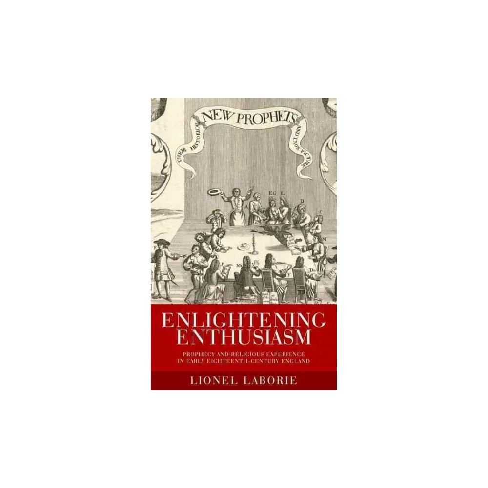 Enlightening Enthusiasm : Prophecy and Religious Experience in Early Eighteenth-Century England