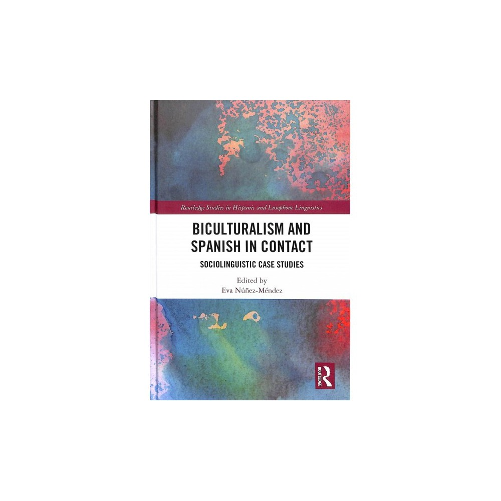 Biculturalism and Spanish in Contact : Sociolinguistic Case Studies - (Hardcover) Biculturalism and Spanish in Contact : Sociolinguistic Case Studies - (Hardcover)