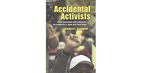 Accidental Activists : Victim Movements and Government Accountability in Japan and South Korea - image 1 of 1